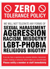Zero tolerance policy - sexual harassment - aggression - racism - lgbt - religious bigotry
